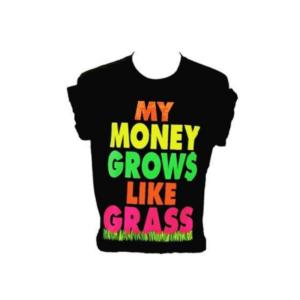 My money grows like grass t-shirt