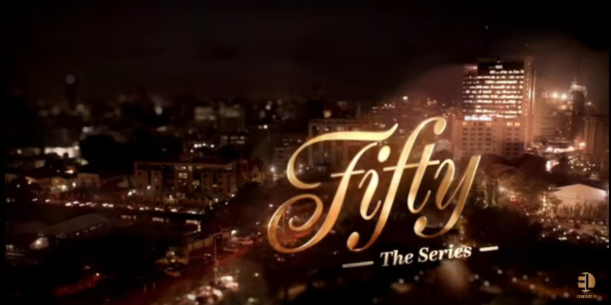 Fifty: The Series: 4 Nigerian shows on Netflix